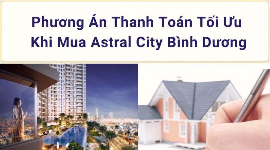 Phương thức thanh toán tối ưu khi mua căn hộ Astral City